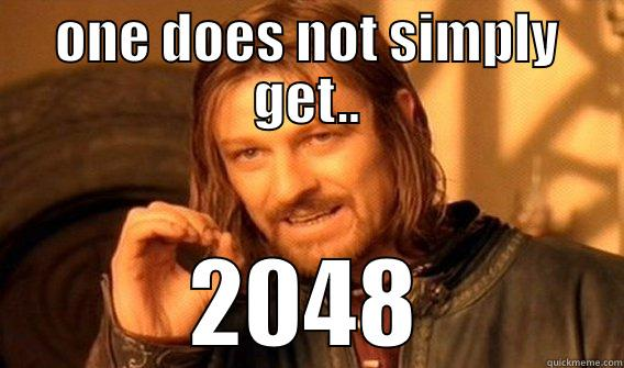 ONE DOES NOT SIMPLY GET.. 2048 One Does Not Simply