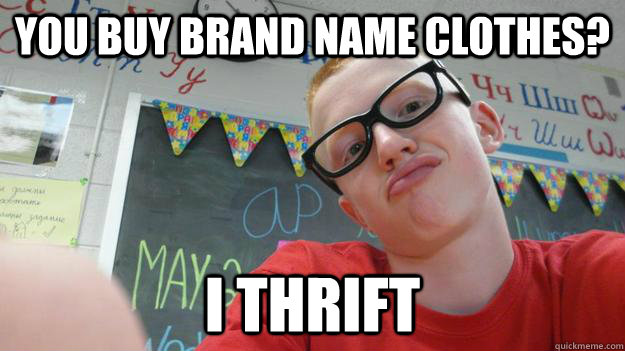 You Buy brand name clothes? i thrift
