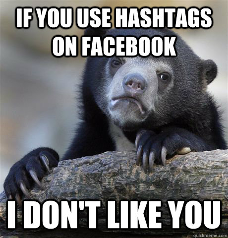 If you use hashtags on facebook I don't like you - If you use hashtags on facebook I don't like you  Confession Bear