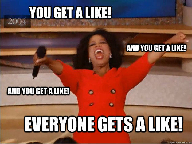 You get a like! everyone gets a like! And you get a like! And you get a like! - You get a like! everyone gets a like! And you get a like! And you get a like!  oprah you get a car