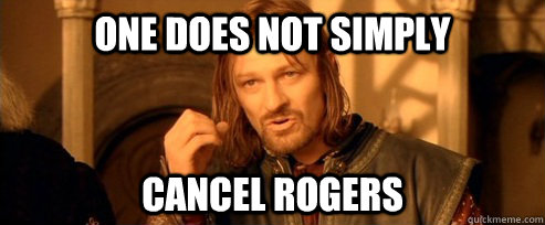 One does not simply cancel rogers - One does not simply cancel rogers  One Does Not Simply