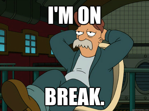 I'm on  Break. - I'm on  Break.  Best Scruffy Quote