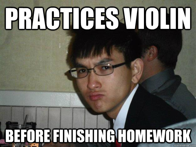 Practices Violin Before finishing homework
