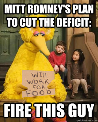 Mitt Romney's Plan To Cut the deficit: fire this guy - Mitt Romney's Plan To Cut the deficit: fire this guy  Romney made Big Bird sad