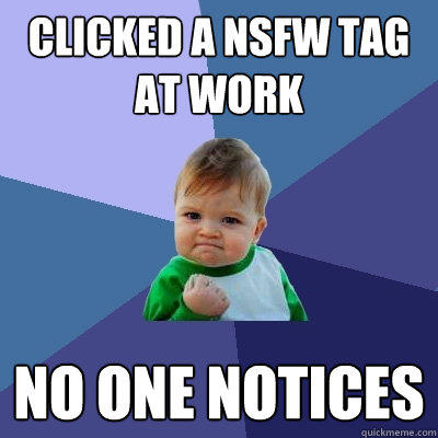 clicked a NSFW tag at work No one notices  - clicked a NSFW tag at work No one notices   Success Kid