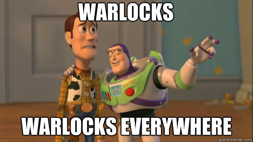 warlocks warlocks everywhere - warlocks warlocks everywhere  Everywhere