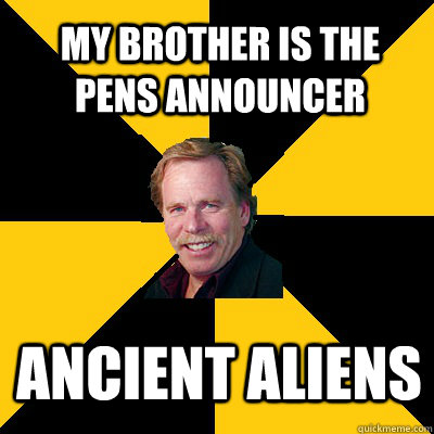 My brother is the Pens announcer ANCIENT ALIENS - My brother is the Pens announcer ANCIENT ALIENS  John Steigerwald