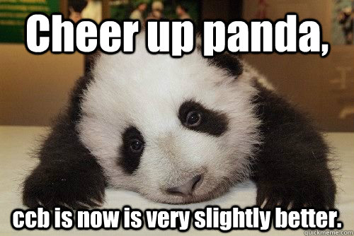 Cheer up panda, ccb is now is very slightly better.