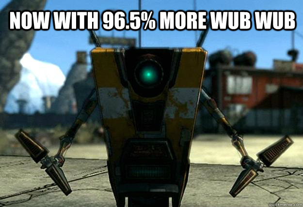 Now with 96.5% more wub wub