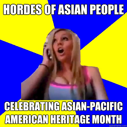 hordes of Asian people Celebrating Asian-Pacific American Heritage Month - hordes of Asian people Celebrating Asian-Pacific American Heritage Month  Cross cultural studies girl