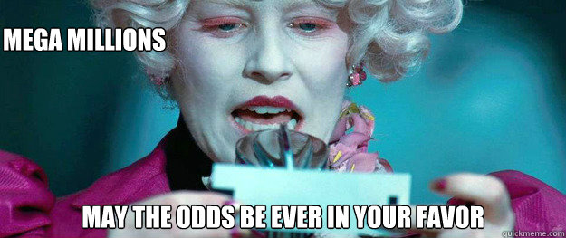 Mega Millions May the odds be ever in your favor