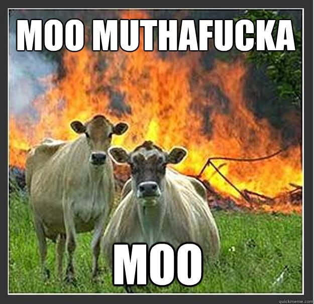 Moo Muthafucka MOO - Moo Muthafucka MOO  Evil cows