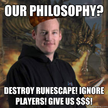 Our philosophy? Destroy runescape! Ignore players! Give us $$$!