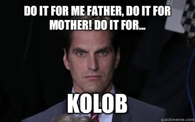 Do it for me father, do it for mother! Do it for... Kolob - Do it for me father, do it for mother! Do it for... Kolob  Menacing Josh Romney