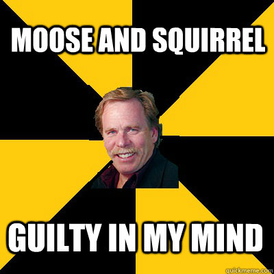 moose and squirrel guilty in my mind - moose and squirrel guilty in my mind  John Steigerwald