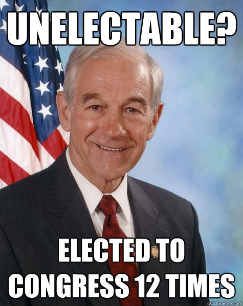 UNELECTABLE? ELECTED TO CONGRESS 12 TIMES - UNELECTABLE? ELECTED TO CONGRESS 12 TIMES  Ron Paul