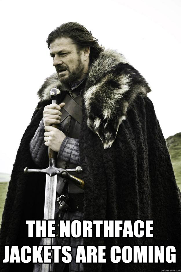 The Northface Jackets are Coming  Winter is coming
