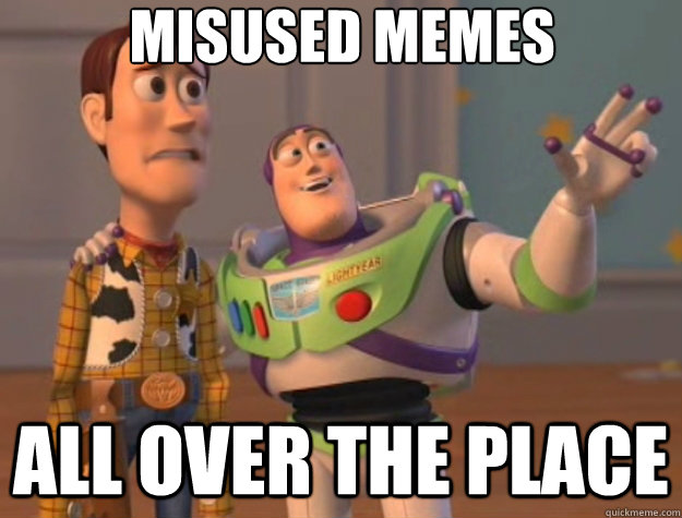 misused memes all over the place - misused memes all over the place  Toy Story