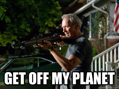 GEt off my planet  Get Off My Lawn