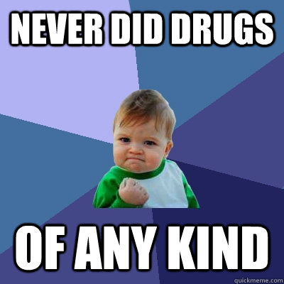 Never did drugs of any kind - Never did drugs of any kind  Success Kid