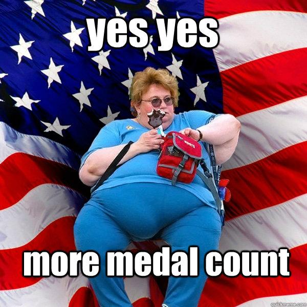 yes yes more medal count - yes yes more medal count  Asinine American fat obese red state republican lady meme