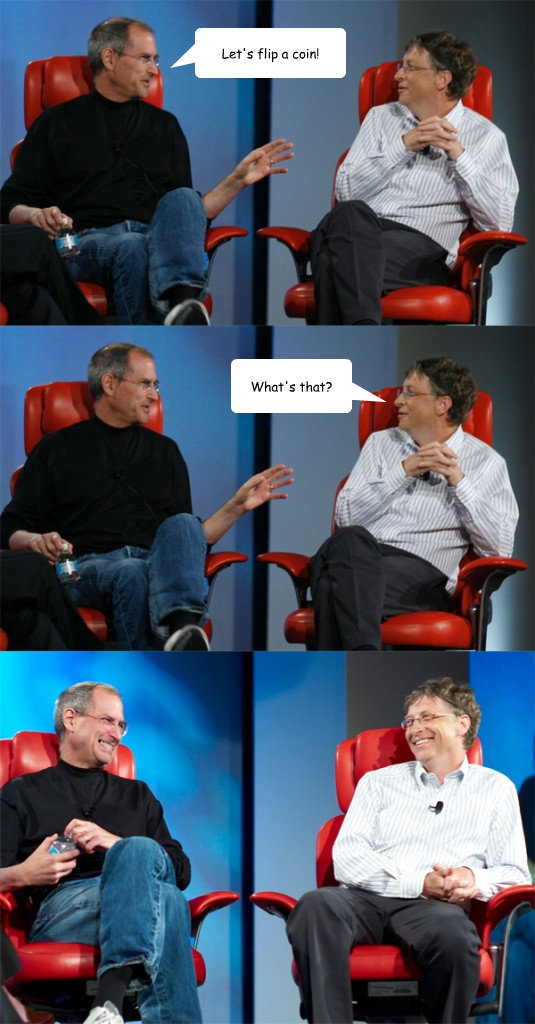 Let's flip a coin! What's that? - Let's flip a coin! What's that?  Steve Jobs vs Bill Gates