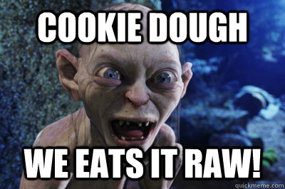 Cookie Dough We eats it raw! - Cookie Dough We eats it raw!  Gollums precious mugen