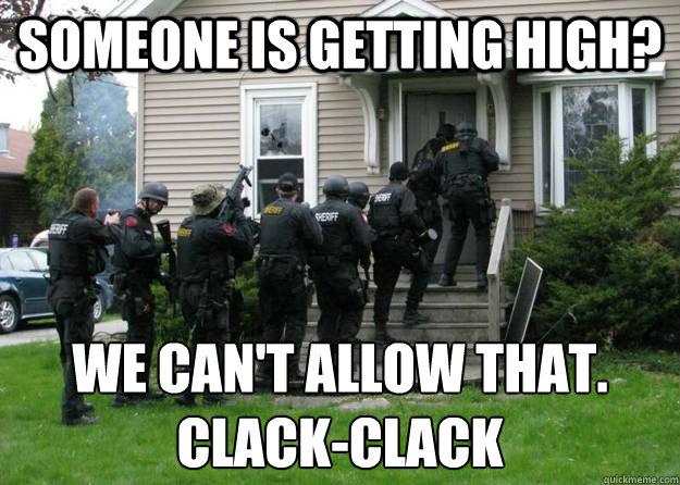 Someone is getting high? We can't allow that. Clack-clack