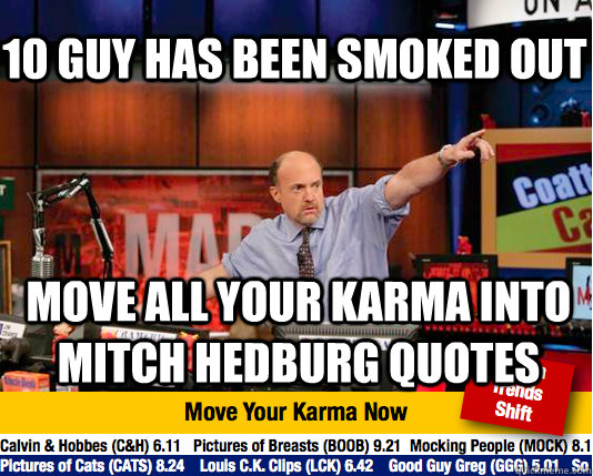 10 guy has been smoked out Move all your karma into Mitch Hedburg quotes  - 10 guy has been smoked out Move all your karma into Mitch Hedburg quotes   Mad Karma with Jim Cramer