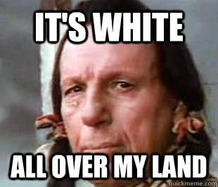 It's white all over my land - It's white all over my land  Sad indian