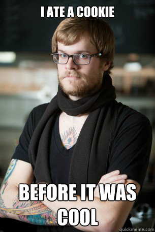 I ate a cookie before it was cool - I ate a cookie before it was cool  Hipster Barista
