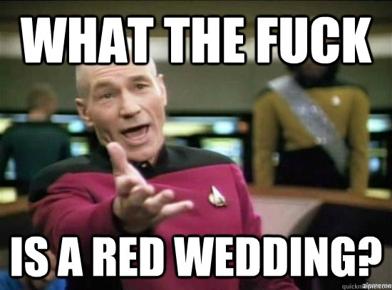 What the fuck is a red wedding? - What the fuck is a red wedding?  Annoyed Picard HD