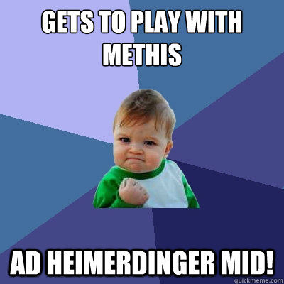 Gets to play with Methis AD Heimerdinger mid! - Gets to play with Methis AD Heimerdinger mid!  Success Kid
