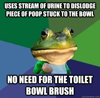 Uses stream of urine to dislodge piece of poop stuck to the bowl No need for the toilet bowl brush