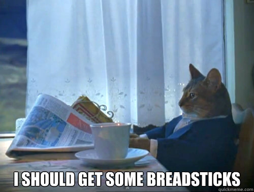 i should get some breadsticks -  i should get some breadsticks  The One Percent Cat