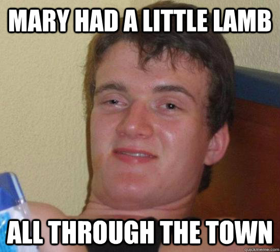 Mary had a little lamb All through the town - Mary had a little lamb All through the town  Really High Guy