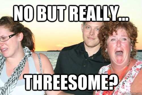 no but really... threesome?