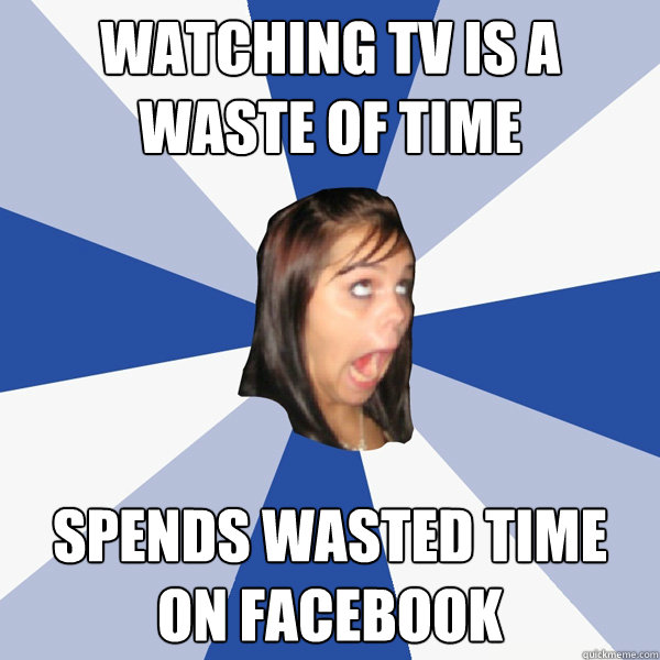 Time Facebook Time Wasted Watching tv is a Waste of Time