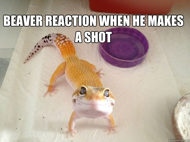 but warms your heart Beaver reaction when he makes a shot