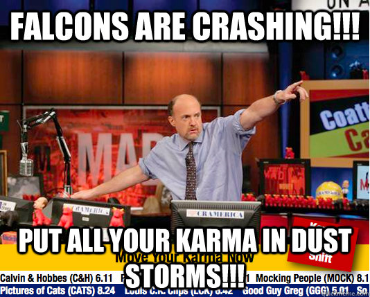 Falcons are crashing!!! Put all your karma in dust storms!!! - Falcons are crashing!!! Put all your karma in dust storms!!!  Mad Karma with Jim Cramer