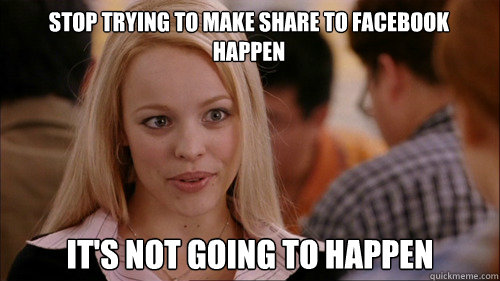 stop trying to make share to facebook happen It's not going to happen