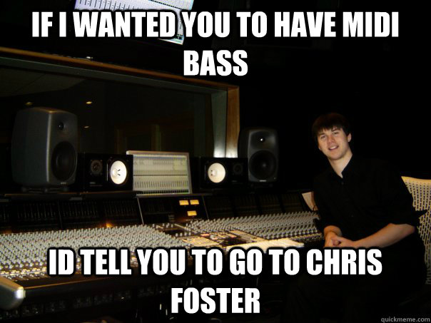 if i wanted you to have midi bass id tell you to go to chris foster