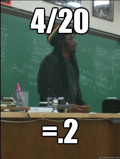 4/20 =.2   Rasta Science Teacher