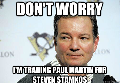 Don't Worry I'm trading Paul Martin for steven stamkos - Don't Worry I'm trading Paul Martin for steven stamkos  Shero