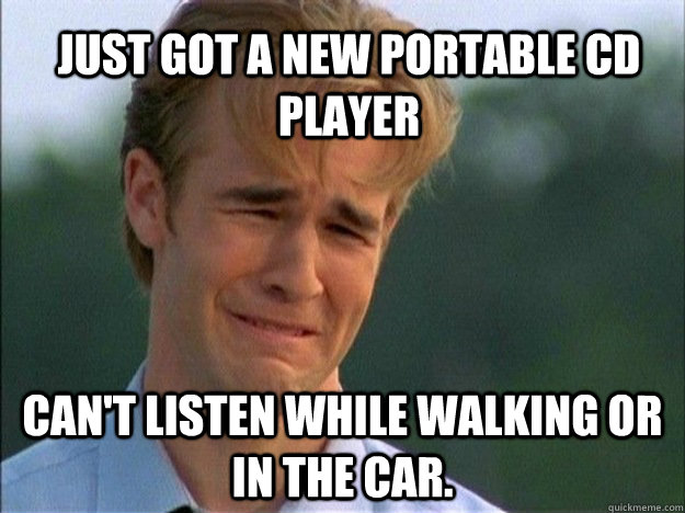 Just got a new portable CD player Can't listen while walking or in the car. - Just got
