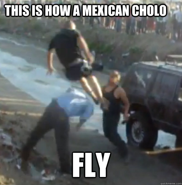 This Is How A Mexican Cholo Fly Cholo Quickmeme