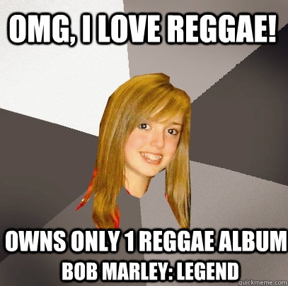 OMG, I LOVE Reggae! Owns only 1 reggae album Bob Marley: Legend - OMG, I LOVE Reggae! Owns only 1 reggae album Bob Marley: Legend  Musically Oblivious 8th Grader