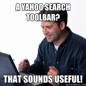 A Yahoo search toolbar? That sounds useful!  Lonely Computer Guy