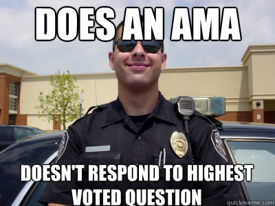 does an ama doesn't respond to highest voted question - does an ama doesn't respond to highest voted question  Misc