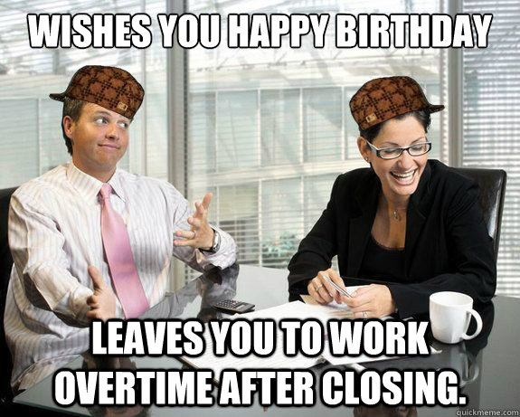 Funny Happy Birthday Meme For Coworker : Wishes you happy birthday leaves to work overtime